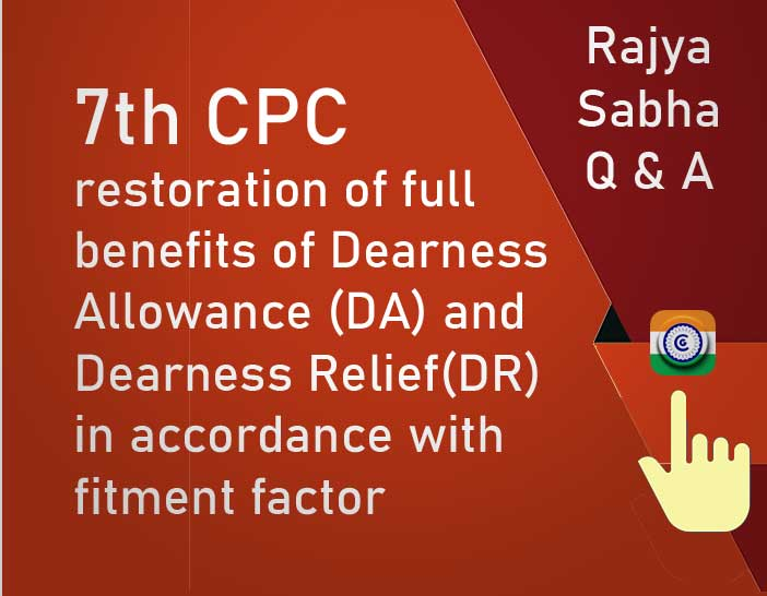 7th CPC restoration of full benefits of Dearness Allowance DA and Dearness Relief DR in accordance with fitment factor