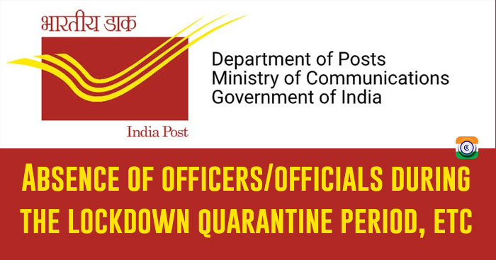 Absence of officers  officials during the lockdown quarantine period, etc - Department of Posts