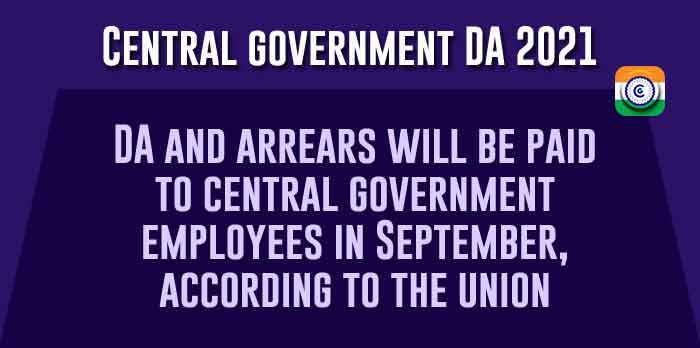 Central government DA 2021 and arrears will be paid in September, according to the union