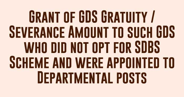GDS - Gratuity Amount to GDS who did not opt for the SDBS Scheme and were appointed to Departmental posts