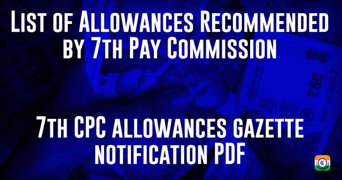 List of Allowances Recommended by 7th Pay Commission - 7th CPC allowances gazette notification PDF