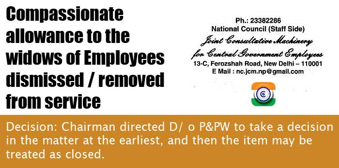 Compassionate allowance to the widows of Employees dismissed / removed from service NC JCM