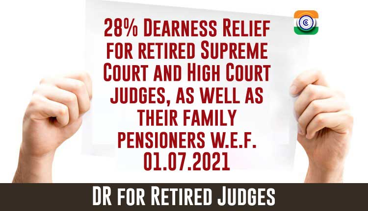 28% Dearness Relief for retired Supreme Court and High Court judges w.e.f 1st July 2021