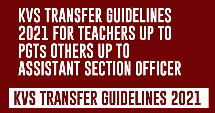 KVS TRANSFER GUIDELINES 2021 FOR TEACHERS UP TO PGTs OTHERS UP TO ASSISTANT SECTION OFFICER
